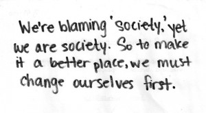 we're blaming 'society', yet we are society...