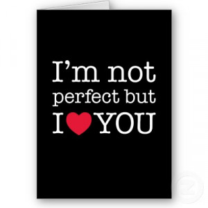 im_not_perfect_but_i_love_you.jpg#not%20perfect