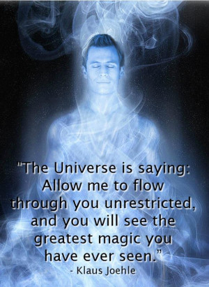 The universe is saying allow me to flow through you unrestricted and ...
