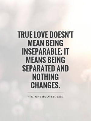 ... ; it means being separated and nothing changes Picture Quote #1