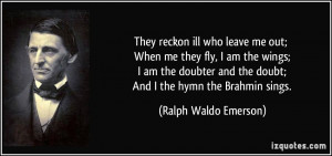 They reckon ill who leave me out; When me they fly, I am the wings; I ...