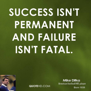 mike-ditka-mike-ditka-success-isnt-permanent-and-failure-isnt.jpg