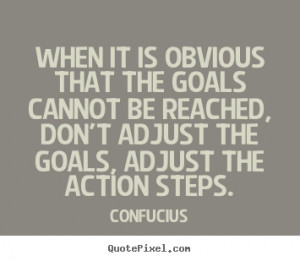 Quotes about motivational - When it is obvious that the goals cannot..