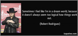quote-sometimes-i-feel-like-i-m-in-a-dream-world-because-it-doesn-t ...