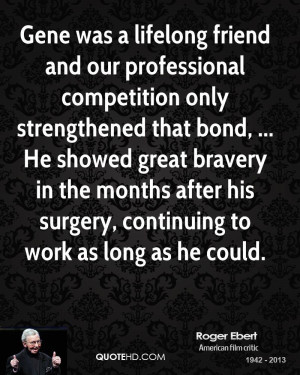 Gene was a lifelong friend and our professional competition only ...