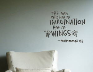 The Man Who Has No Imagination Has No Wings ~ Imagination Quote