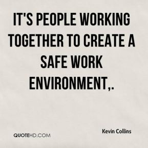 It's people working together to create a safe work environment ...