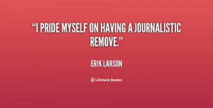 quote-Erik-Larson-i-pride-myself-on-having-a-journalistic-24057.png