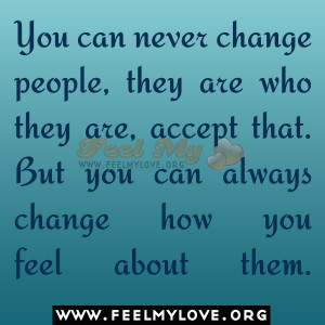 You can never change people, they are who they are,