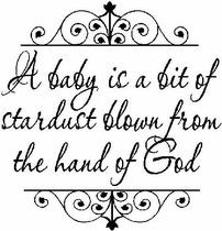 baby is a bit of stardust blown from the hand of God
