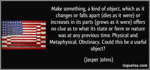 kind of object, which as it changes or falls apart (dies as it were ...
