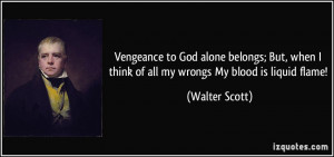 Vengeance to God alone belongs; But, when I think of all my wrongs My ...
