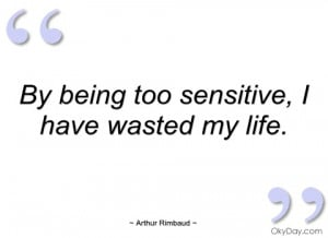 by being too sensitive arthur rimbaud