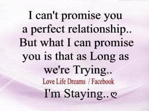 can t promise you a perfect relationship but what i can promise you ...