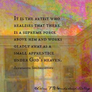 ... away as a small apprentice under God's Heaven. ~Alexander Solzhenitsyn