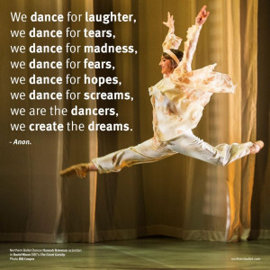 We dance for laughter, we dance for tears...