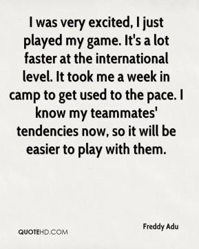 Freddy Adu - I was very excited, I just played my game. It's a lot ...