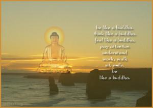 Be like a Buddha. Think like a Buddha. Feel like a Buddha. Pay ...