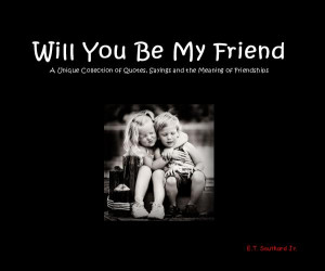 Will You Be My Friend A Unique Collection of Quotes, Sayings and ...