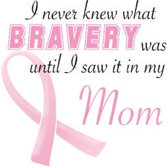 even though my mom doesn't have breast cancer, she is still one of the ...