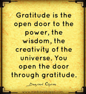 Gratitude is the open door to the power, the wisdom, the creativity of ...