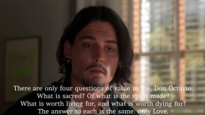 There are only four questions of value in life Don Octavio
