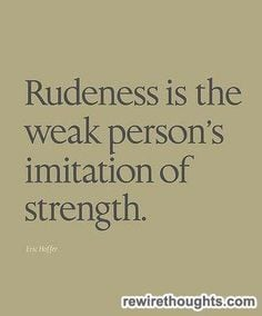 Is Rudeness? #quotes #inspirational inner strength, rude, true quotes ...