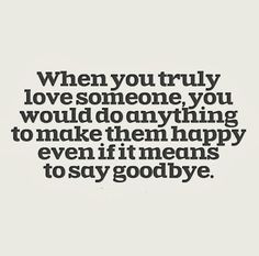 ... to make them happy even if it means to say goodbye. #love #quotes More