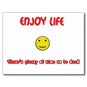 Funny quotes Enjoy life Postcard