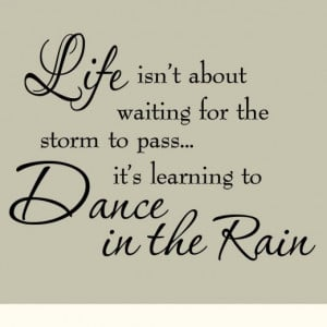 Life Isnt About Waiting For The Storm Dancing