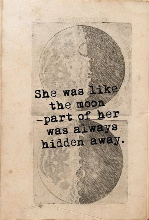 She was like the moon - part of her hidden away.