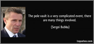 The pole vault is a very complicated event, there are many things ...
