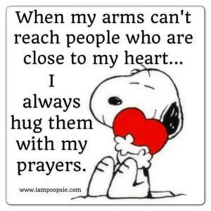 When my arms can't reach you. ..Snoopy