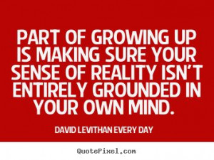 David Levithan: Every Day. Quote about life and growing up.