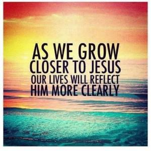 ... http://www.lovethispic.com/image/35787/as-we-grow-closer-to-jesus Like