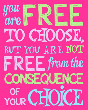 ... world! We make choices, and we take the consequences of those choices