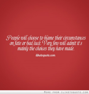 People will choose to blame their circumstances on fate or bad luck ...