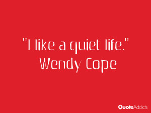 wendy cope quotes i like a quiet life wendy cope