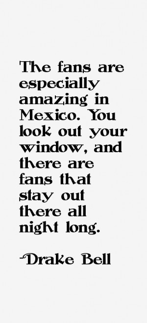 The fans are especially amazing in Mexico. You look out your window ...
