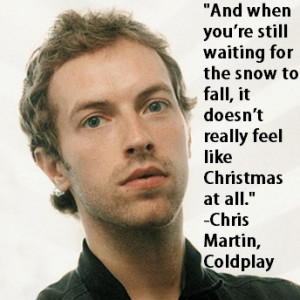 Chris Martin, Coldplay motivational inspirational love life quotes ...