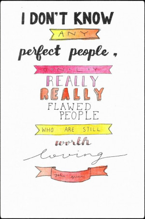 quotes of all time. It is so real and true and perfect! John Green ...