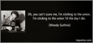 ... union-i-m-sticking-to-the-union-til-the-day-i-die-woody-guthrie-306460