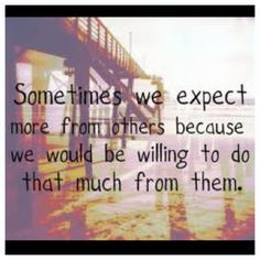 just live, and not expect anything from them anymore! Tired of being ...