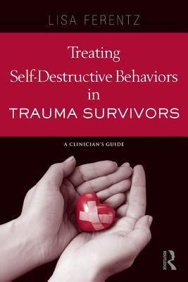 Treating Self-Destructive Behaviors in Trauma Survivors: A Clinician's ...