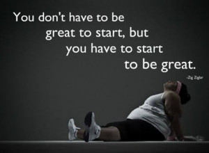 To be Great Start Now Weight Loss Quotes