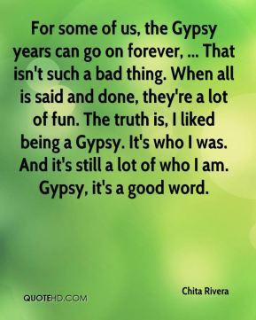 ... being a Gypsy. It's who I was. And it's still a lot of who I am. Gypsy