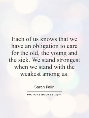 that we have an obligation to care for the old, the young and the sick ...