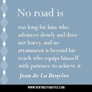 ... with patience to achieve it. Jean de La Bruyère Achieving Goal Quotes