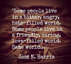 Some people live in a bitter, angry, hate-filled world. Some people ...