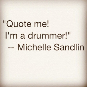 Quote for drummers - by Michelle Sandlin